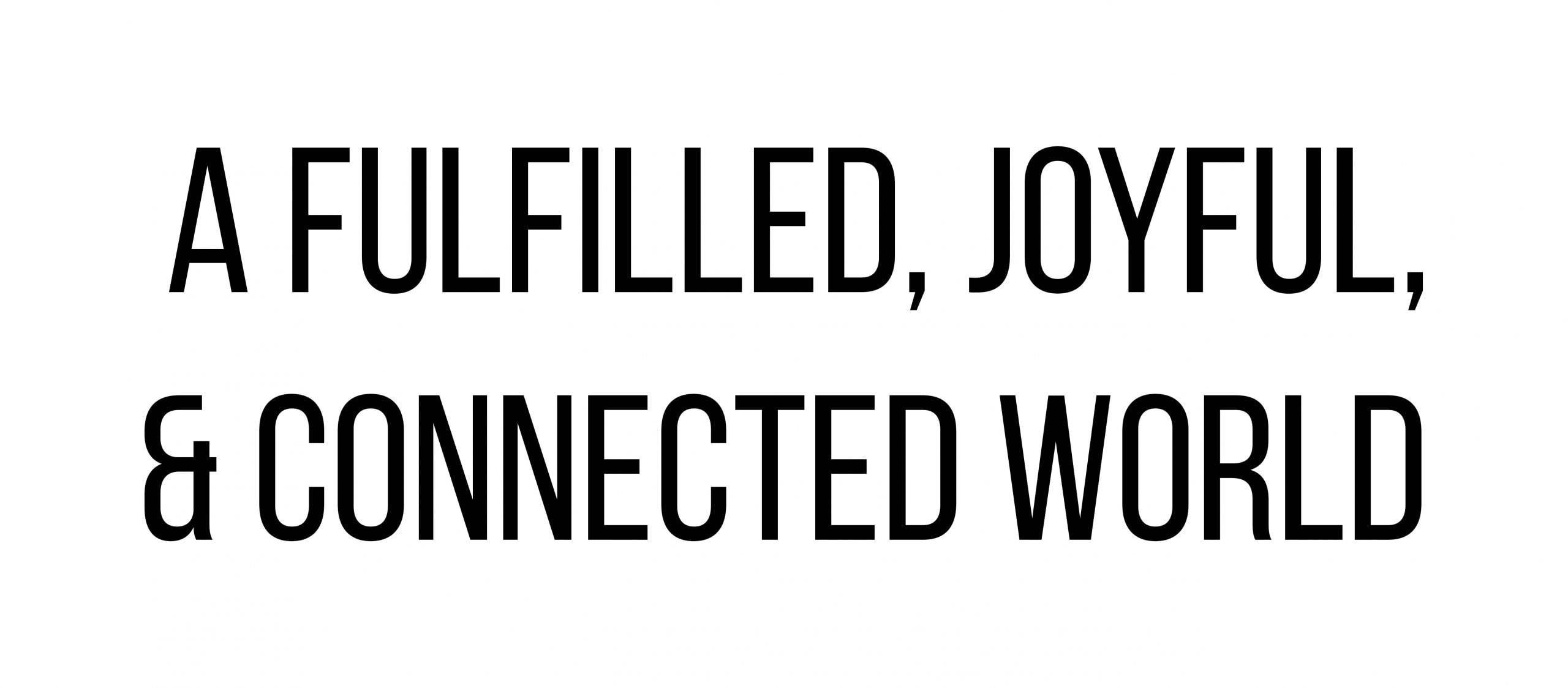 A Fullfillied, Joyful, & Connected World