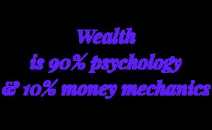 Wealth is 90% Psychology & 10% Money Mechanics