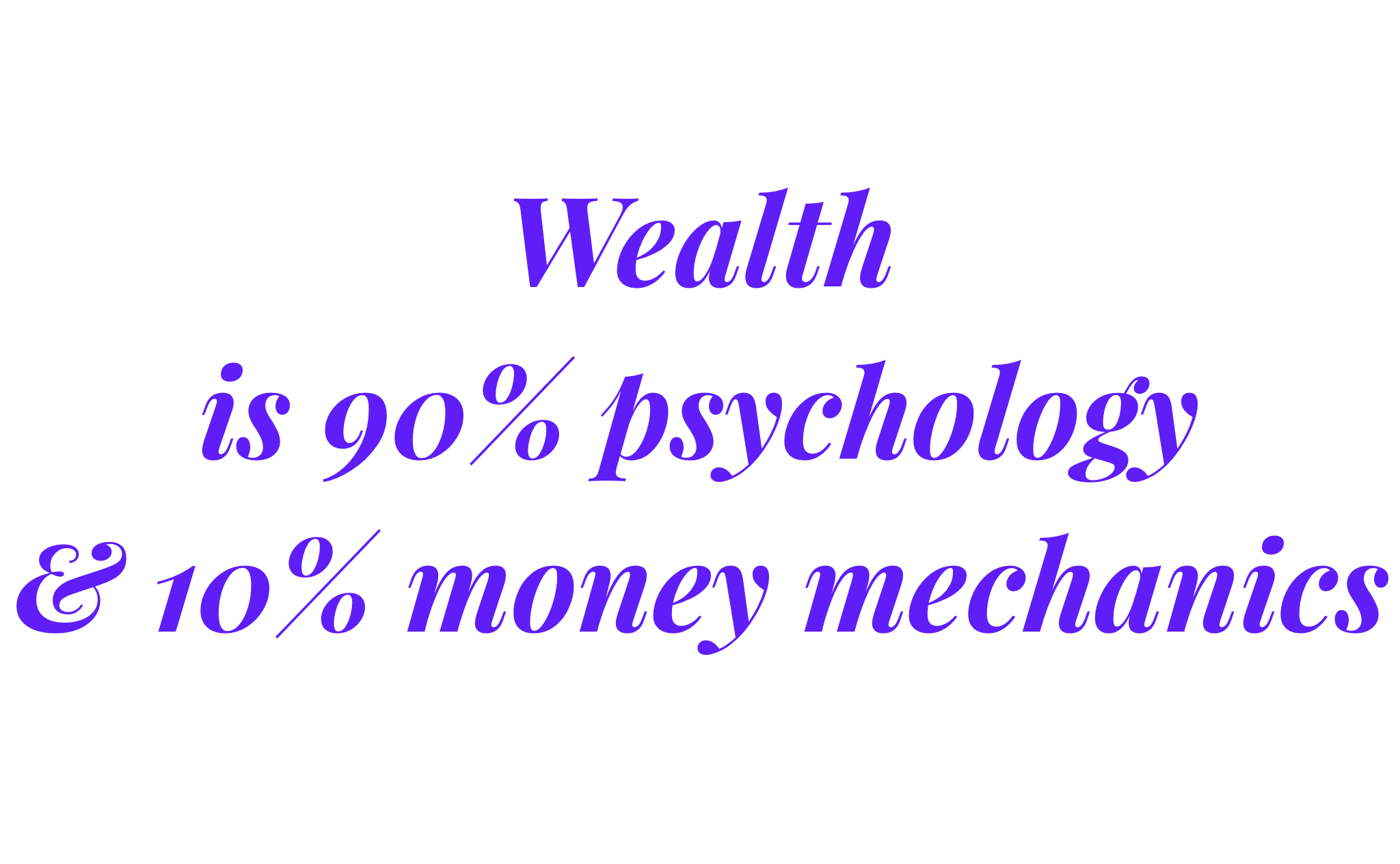 Wealth is 90% Psychology & 10% Money Mechanics